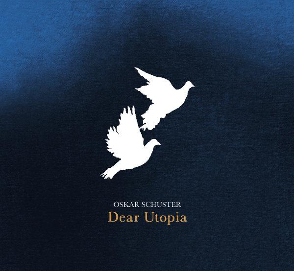 Oskar Schuster – Dear Utopia