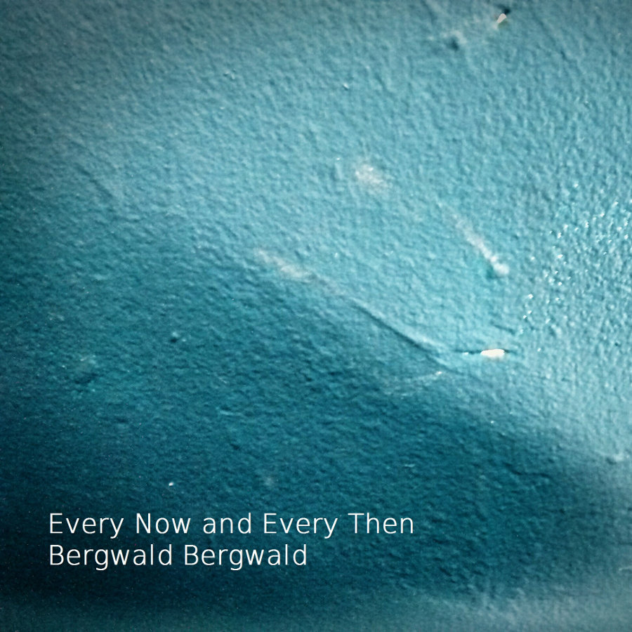 Every Now and Every Then – Bergwald Bergwald