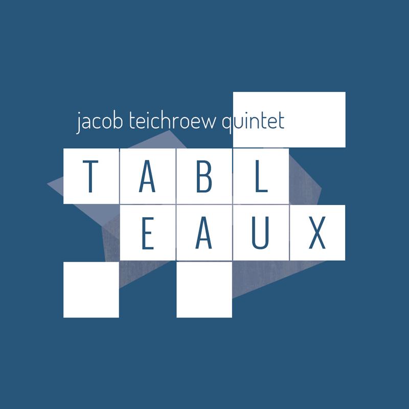 Jacob Teichroew – Tableaux