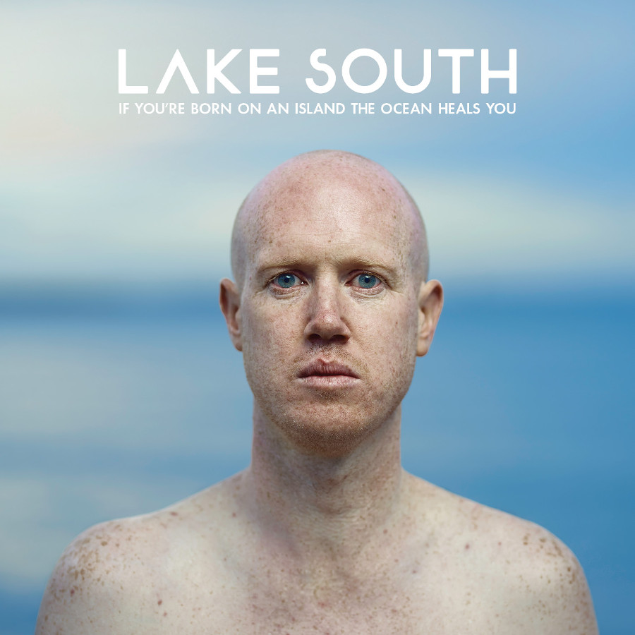 Lake South – If You're Born On An Island The Ocean Heals You