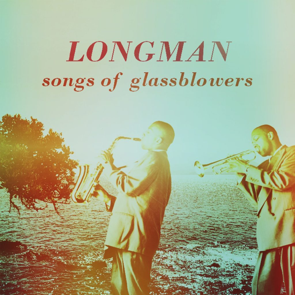 Longman – Songs Of Glassblowers