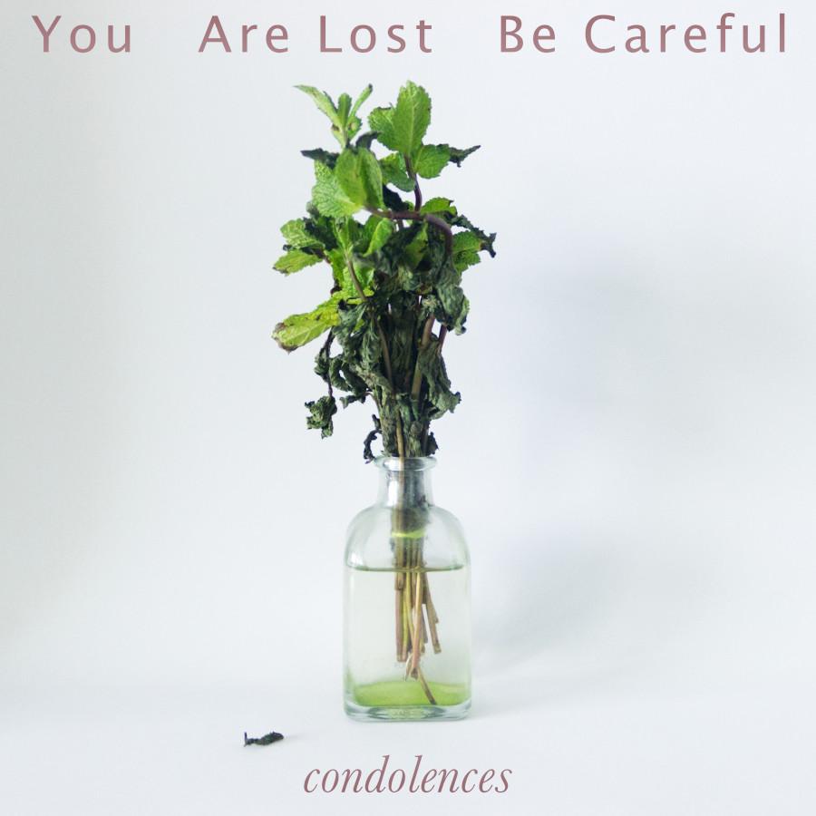 You Are Lost Be Careful – Condolences