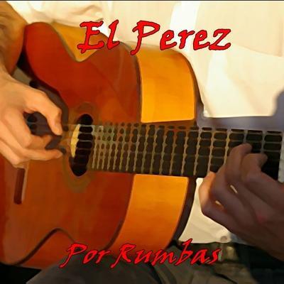 El Perez- Por Rumbas