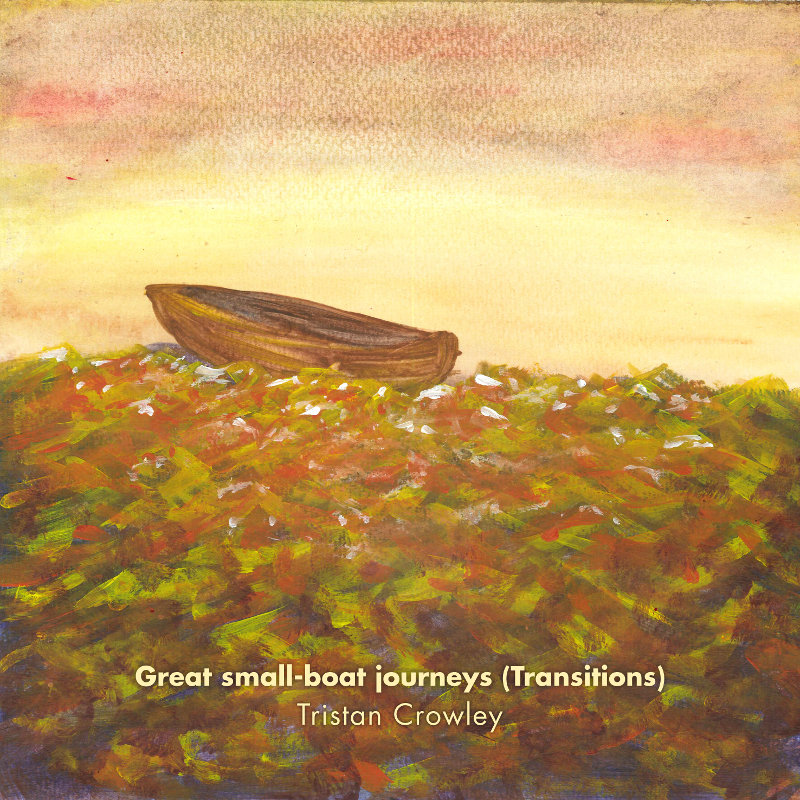 Tristan Crowley – Great small-boat journeys (Transitions)