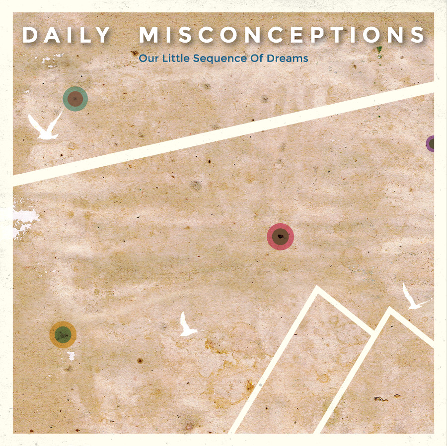 Daily Misconceptions – Our Little Sequence of Dreams