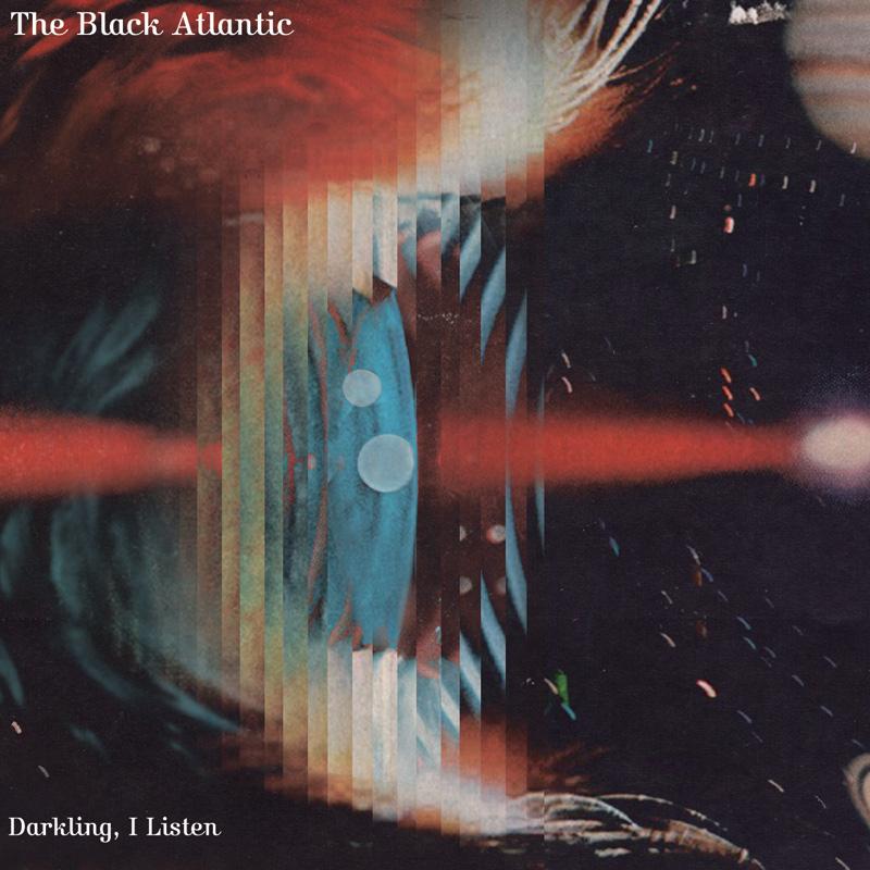 The Black Atlantic – Darkling, I Listen