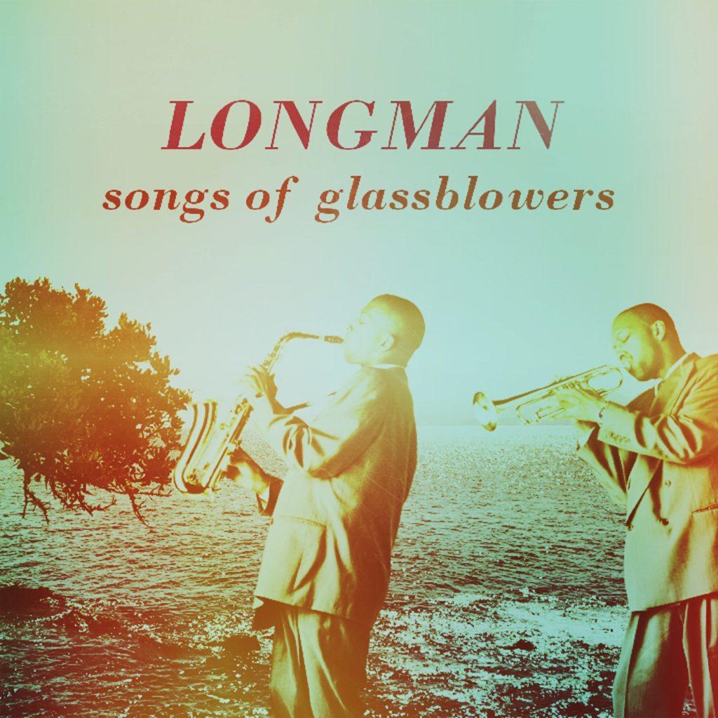 Longman – Songs Of Glassblowers