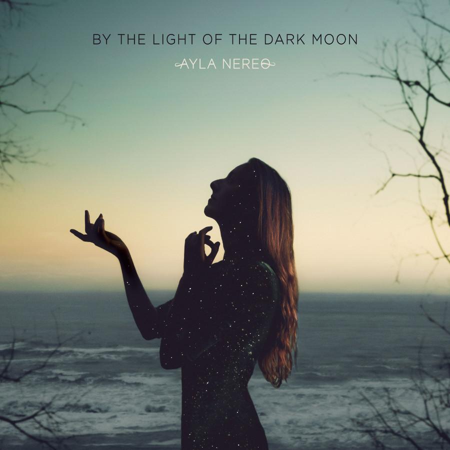 Ayla Nereo – By the Light of the Dark Moon