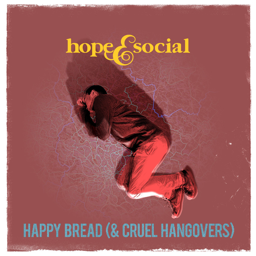Hope and Social – Happy Bread (and Cruel Hangovers)